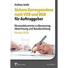 Sichere Korrespondenz nach VOB und BGB für Auftraggeber- Musterdokumente zu Bauvertrag, Abrechnung und Bauabwicklung: Version 2018