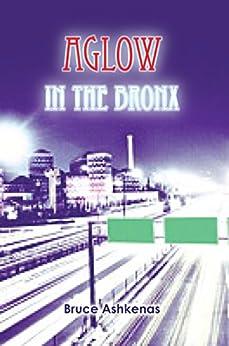 Aglow in The Bronx (English Edition) par [Ashkenas, Bruce]