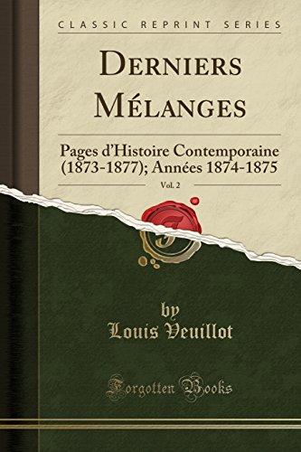 Derniers Melanges, Vol. 2: Pages D'Histoire Contemporaine (1873-1877); Annees 1874-1875 (Classic Reprint) par Louis Veuillot