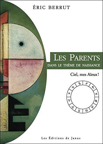 Les Parents dans le thème de naissance - Ciel, mes Aïeux ! par Eric Berrut