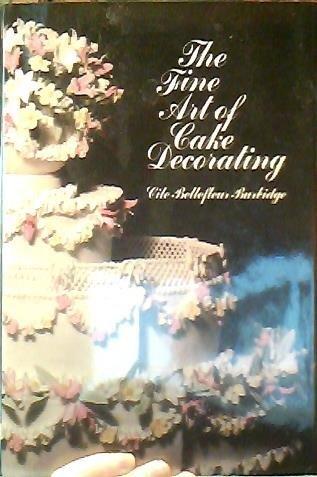 The Fine Art of Cake Decorating by Cile Bellefleur Burbidge (1984-12-01)