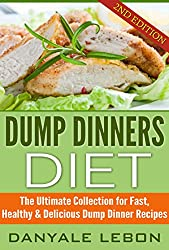 Dump Dinners: Diet - The Ultimate Collection for Fast, Healthy & Delicious Dump Dinner Recipes (Slow Cooker Recipes, Crockpot Recipes) (English Edition)