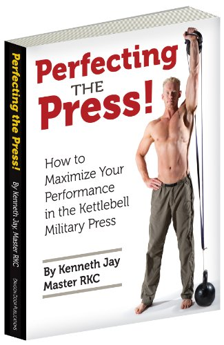 Perfecting the Press: How to Maximize Your Performance in the Kettlebell Military Press por Kenneth Jay
