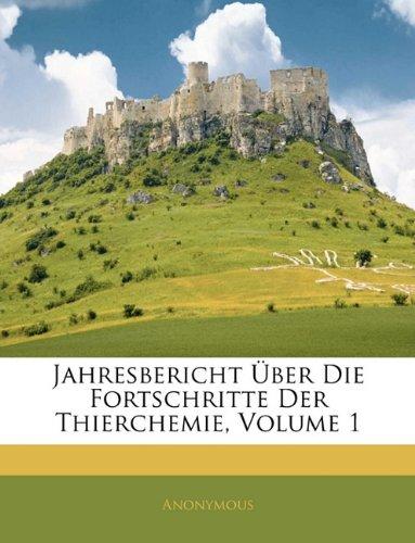 Jahresbericht Uber Die Fortschritte Der Thierchemie, Volume 1