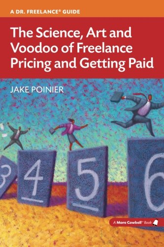 The Science, Art and Voodoo of Freelance Pricing and Getting Paid (More Cowbell Books)