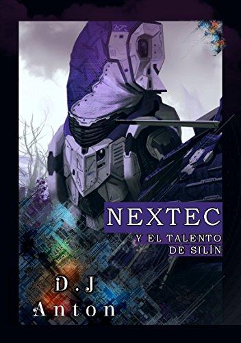 Nextec y el Talento de Silín. : Nextec: la distopía que hermana ciencia ficción, tradición histórica, guerras y habilidades ancestrales.  La Primera Aventura. por Daniel J. Anton