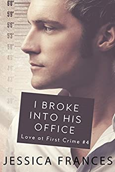 I Broke Into His Office (Love at First Crime Book 4) by [Frances, Jessica]