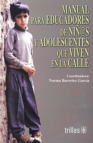 Manual para educadores de nin@s y adolescentes que viven en la calle/Manual for Teachers of Children and Adolescents Living on the Streets