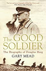 The Good Soldier: The Biography of Douglas Haig
