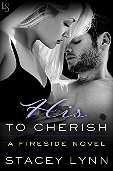 His to Cherish: A Fireside Novel by [Lynn, Stacey]