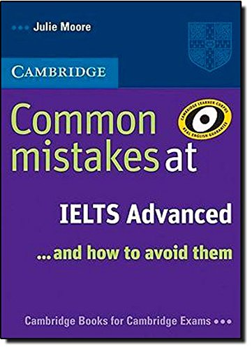 Common Mistakes at IELTS Advanced: And How to Avoid Them par Julie Moore