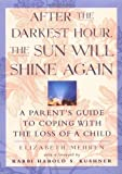 After the Darkest Hour the Sun Will Shine Again: A Parent's Guide to Coping with the Loss of a Child by Elizabeth Mehren (1997-04-11)
