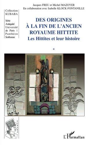 Des origines à la fin de l'ancien royaume hittite: Les Hittites et leur histoire par Jacques Freu
