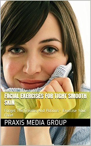 Facial Exercises For Tight Smooth Skin: Forget The Creams ...