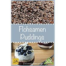 Flohsamen Puddings: Einfach Abnehmen mit leckeren Puddings mit Flohsamenschalen 50 tolle Rezeptideen zum Abnehmen