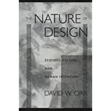 The Nature of Design: Ecology, Culture, and Human Intention by David W. Orr (2002-12-31)