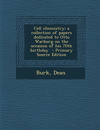 Cell chemistry; a collection of papers dedicated to Otto Warburg on the occasion of his 70th birthday