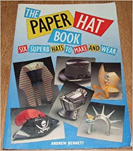 the paper hat book six superb hats to make and wear