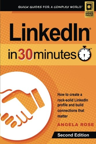 LinkedIn In 30 Minutes (2nd Edition): How to create a rock-solid LinkedIn profile and build connections that matter (Rock-karriere Black)