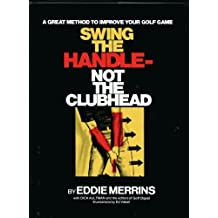 Swing the Handle- Not the Clubhead: A Great Method to Improve Your Golf Game by Eddie Merrins (1973-08-01)