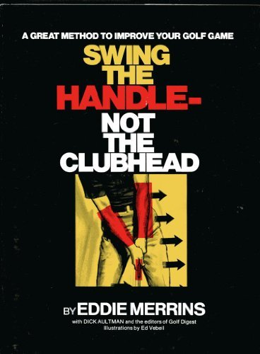 Swing the Handle- Not the Clubhead: A Great Method to Improve Your Golf Game by Eddie Merrins (1973-08-01) par Eddie Merrins