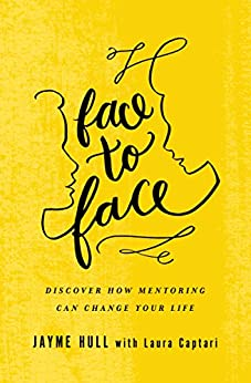 Face to Face: Discover How Mentoring Can Change Your Life di [Hull, Jayme]