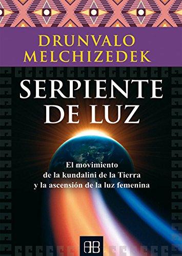 Serpiente De Luz. El Movimiento De La Kundalini De La Tierra Y La Ascensión De La Luz Femenina por Drunvalo Melchizedek