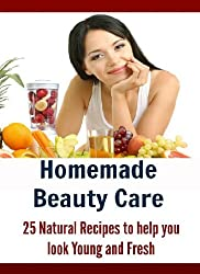 Homemade Beauty Care: 25 Natural Recipes to Help you Look Young and Fresh (natural remedies, beauty care, homemade beauty care, homemade beauty cosmetics)) (English Edition)