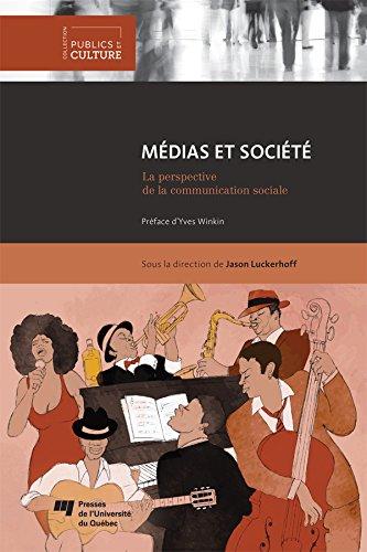 Médias et société: La perspective de la communication sociale par Jason Luckerhoff