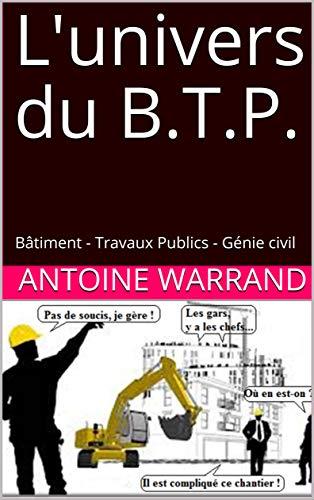 Couverture du livre L'univers du B.T.P.: Bâtiment - Travaux Publics - Génie civil (L'univers du BTP)
