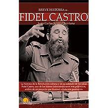 Breve historia de Fidel Castro : la historia de la Revolución cubana y de su soldado de las ideas Fidel Castro, uno de los líderes latinoamericanos ... proyecto que ilusionó a toda una generación