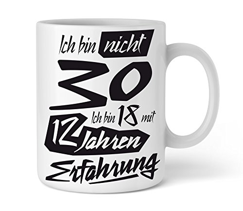 Shirtinator Geschenk Tasse mit Spruch zum 30. Geburtstag, Ich bin nicht 30 Ich bin 18 mit 12 Jahren Erfahrung, Geschenkideen Geschenke für Frauen Männer