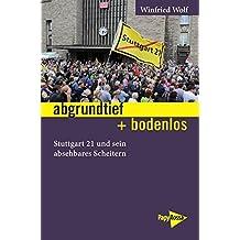 abgrundtief + bodenlos: Stuttgart 21 und sein absehbares Scheitern (Neue Kleine Bibliothek)
