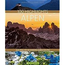 Reisebildband Alpen: 100 Highlights Alpen. Alle Ziele, die Sie gesehen haben sollten. Ein Reiseführer zu den Naturparadiesen und für den perfekten Urlaub in den Bergen: Gipfel, Schluchten und Seen.