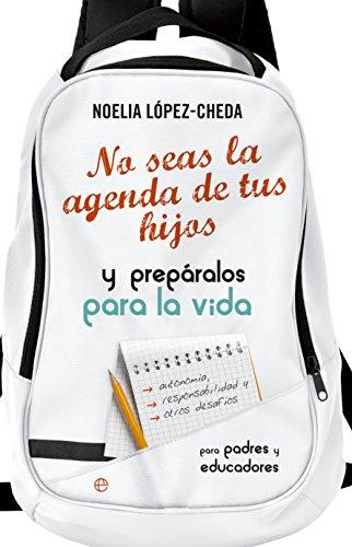 No seas la agenda de tus hijos (Psicología y salud) por Noelia López-Cheda