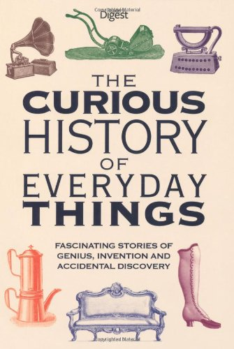 the-curious-history-of-everyday-things-fascinating-stories-of-genius-invention-and-accidental-discov