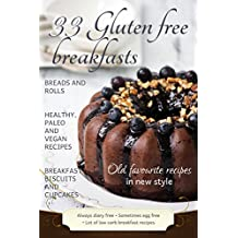 33 Gluten Free Breakfasts: Gluten-free, dairy-free, and refined sugar-free recipes (English Edition)