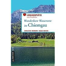 Wunderbare Wasserorte im Chiemgau: Lieblingsplätze zum Entdecken (Lieblingsplätze im GMEINER-Verlag)