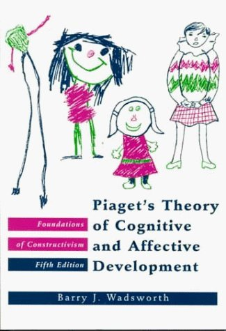 piagets-theory-of-cognitive-and-affective-development-the-foundations-of-constructivism-by-wadsworth