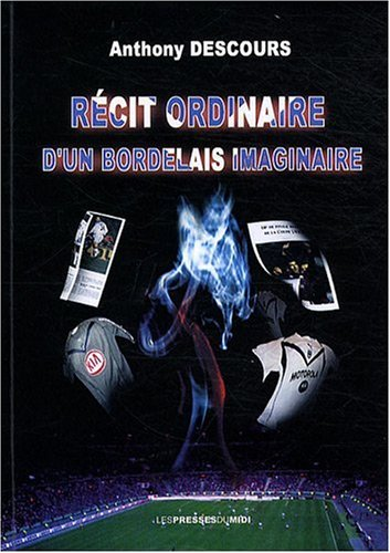 RECIT ORDINAIRE D'UN BORDELAIS IMAGINAIRE