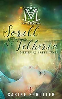 Sorell & Telheria: Mederias erste Ignis von [Schulter, Sabine]