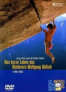 Jung stirbt wen die Götter lieben - Das kurze Leben des Kletterers Wolfgang Güllich