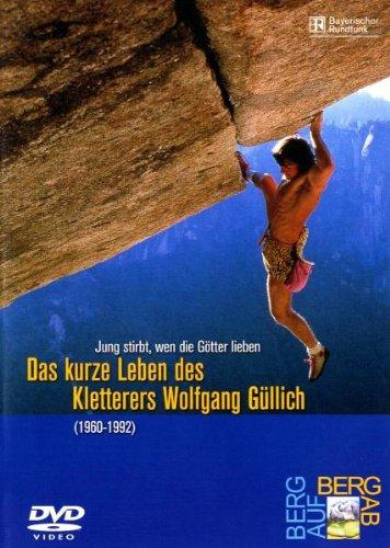 Jung stirbt, wen die Götter lieben - Das kurze Leben des Kletterers Wolfgang Güllich