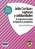 Agrégation espagnol 2020. Julio Cortázar - Rupturas y solidaridades. El programa narrativo de Rayuela en perspectiva.