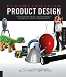 Deconstructing Product Design: Exploring the Form, Function, and Usability of 100 Amazing Products: Written by William Lidwell, 2008 Edition, Publisher: Rockport Publishers Inc [Hardcover]