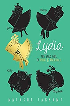 Lydia: The Wild Girl of Pride & Prejudice by [Farrant, Natasha]