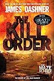 The Kill Order (Maze Runner, Book Four; Origin): Maze Runner Prequel (The Maze Runner Series, Band 4)