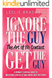 Ignore the Guy, Get the Guy: The Art of No Contact: A Woman's Survival Guide to Mastering A Breakup and Taking Back Her Power (English Edition)