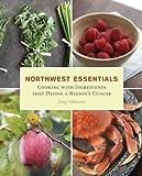 Image de Northwest Essentials: Cooking with Ingredients That Define a Region's Cuisine