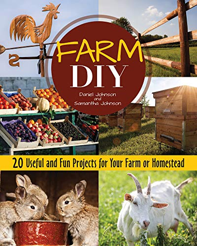 Farm DIY: 20 Useful and Fun Projects for Your Farm or Homestead -
